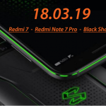 18 marzo: SaveTheDate! Redmi 7, Redmi Note 7 Pro e ... Black Shark2!