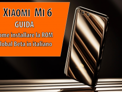 ANTEPRIMA: come installare la Global Beta su Xiaomi Mi 6